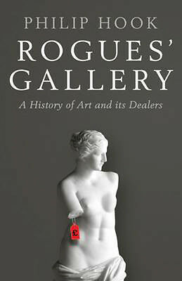 Rogues' Gallery: A History of Art and its Dealers | Philip Hook