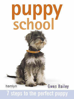 Puppy School: 7 Steps to the Perfect Puppy by Gwen Bailey (Paperback, 2005)
