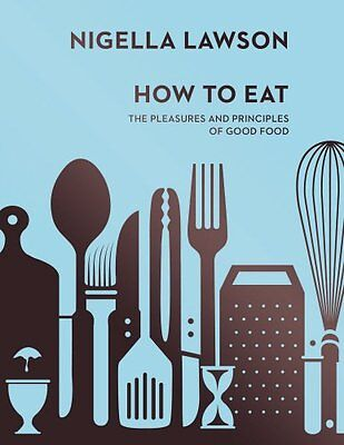 How To Eat: The Pleasures and Principles of Good Food (Nigella Collection) New H