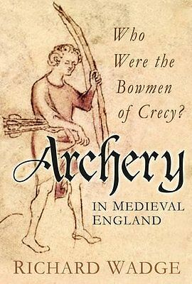 Archery in Medieval England: Who Were the Bowmen of Crecy? New Hardcover Book Ri