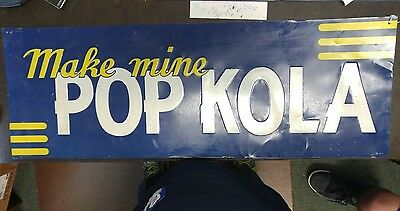 Vintage. Make Mine A Pop Kola Embossed Tin Sign Measures 28 X10 In Early 40S