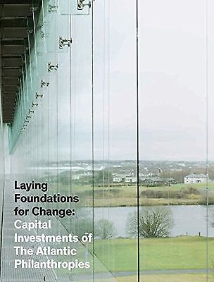 Laying Foundations for Change: Capital Investments of The Atlantic Philanthro...