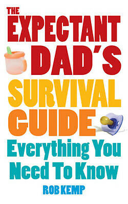 The Expectant Dad's Survival Guide: Everything You Need to Know | Rob Kemp