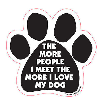 The More People I Meet The More I Love My Dog Paw Quote Car Magnet