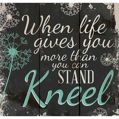 "WHEN LIFE GIVES MORE THAN YOU CAN STAND, KNEEL Distressed Wood Sign 10.5"" x 10"""