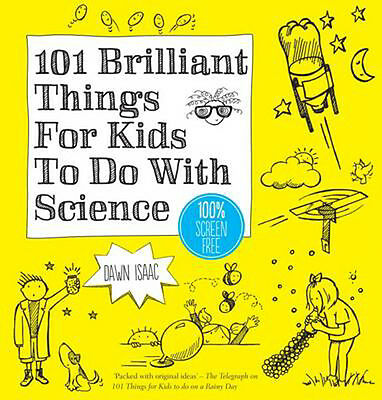101 Brilliant Things for Kids to Do with Science | Dawn Isaac