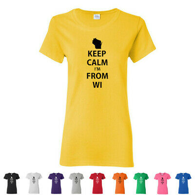 9c91ce269 Keep Calm I'm From Wisconsin Hilarious Ladies Tees Funny Womens T-Shirts