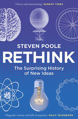 Rethink: The Surprising History of New Ideas | Steven Poole