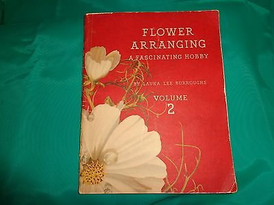 Flower Arranging A Fascinating Hobby By Laura Lee Burroughs - Copyright 1941