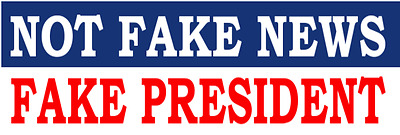 ANTI TRUMP BUMPER STICKER : NOT FAKE NEWS - FAKE PRESIDENT political