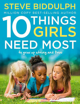 10 Things Girls Need Most: To Grow Up Strong and Free | Steve Biddulph