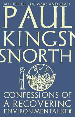 Confessions of a Recovering Environmentalist | Paul Kingsnorth