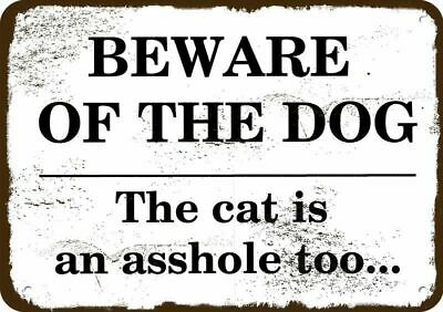 BEWARE OF THE DOG! THE CAT IS AN A$$HOLE TOO...Vintage Look Metal Sign
