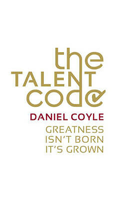 The Talent Code: Greatness Isn't Born. It's Grown | Daniel Coyle