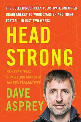 Head Strong: The Bulletproof Plan to Activate Untapped Brain Energy to Work…