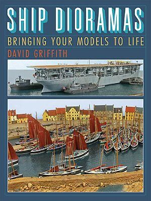 Ship Dioramas: Bringing Your Models to Life New Hardcover Book David Griffith