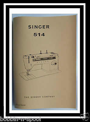 Extended Comprehensive Singer 514 Sewing Machine Illustrated Instructions Manual