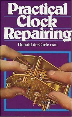 Practical Clock Repairing New Hardcover Book Donald de Carle