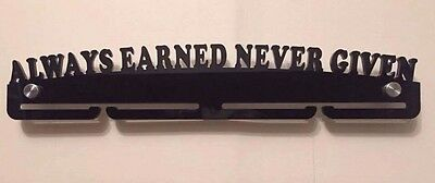 Acrylic ALWAYS EARNED NEVER GIVEN medal hanger / Rack, ideal Gift