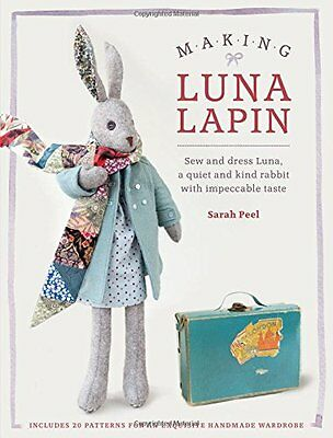 Making Luna Lapin: Sew and Dress Luna, a Quiet & Kind Rabbit with Impeccable Tas