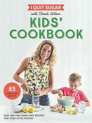 I Quit Sugar Kids Cookbook: 85 Easy and Fun Sugar-Free Recipes for Your Little P
