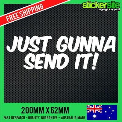 JUST GUNNA SEND IT Sticker Decal - DRIFT FUNNY STICKER JDM 4x4 4WD HILUX JOKE