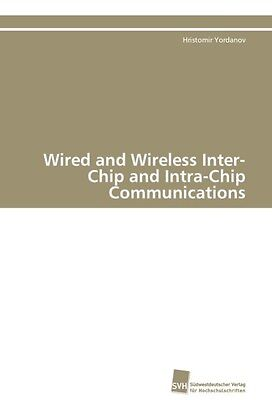 Hristomir Yordanov / Wired and Wireless Inter-Chip and Intra ... 9783838126494