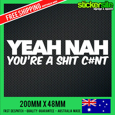 YEAH NAH YOU'RE A SHIT C#NT Sticker Decal - AUSSIE Car Boat 4x4 4WD JDM FUNNY