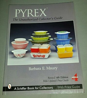 PYREX: The Unauthorized Collector's Guide Schiffer Book for Collectors