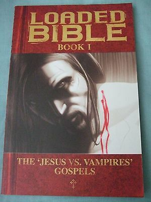Loaded Bible Book 1 - The Jesus VS. Vampires Gospels. Tim Seely, 1st Print