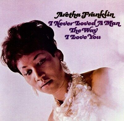 I Never Loved a Man the Way I Love You - Aretha Franklin (Album) [CD]