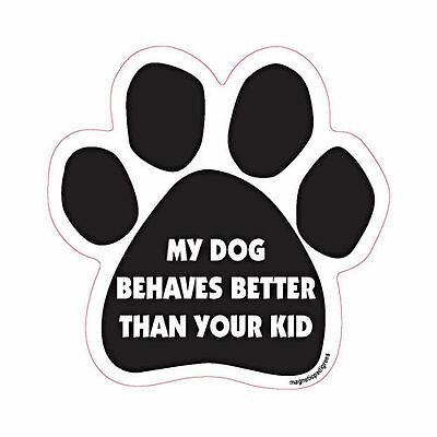 My Dog Behaves Better Than Your Kid Dog Paw Quote Car Magnet