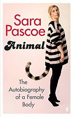 Animal: The Autobiography of a Female Body New Paperback Book Sara Pascoe