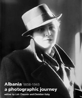 Albania: A Photographic Journey, 1858-1945. Album Book in English or French.