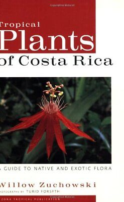 Tropical Plants of Costa Rica: A Guide to Native and Exotic Flora (Zona Tropica