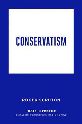 Conservatism: Ideas in Profile | Roger Scruton