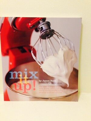 Mix It Up! Great Recipes to Make the Most of Your  Mixer Jamiee Ruth cook book