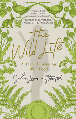 The Wild Life: A Year of Living on Wild Food | John Lewis-Stempel