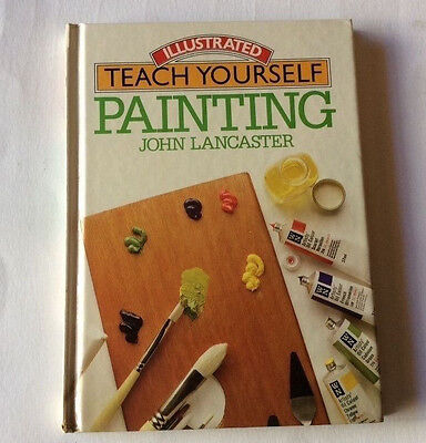 Teach Yourself Painting by John Lancaster (hardcover) 1983