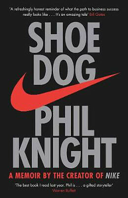 Shoe Dog: A Memoir by the Creator of NIKE   Phil Knight