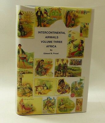 Philatelic Literature Intercontinental Airmails Volume 3 Africa by Edward Proud