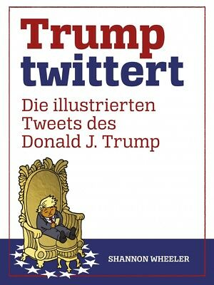 Trump Twittert - Die illustrierten Tweets des Donald J. Trump - Deutsch -NEUWARE