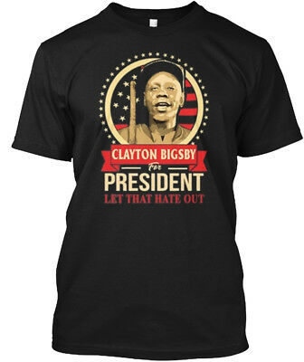 Clayton - Bigsby For President Let That Hate Out Hanes Tagless Tee T-Shirt
