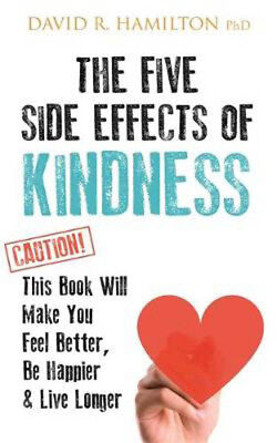 The Five Side Effects of Kindness: This Book Will Make You Feel Better, Be Happi