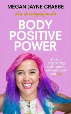 Body Positive Power: How to stop dieting, make peace with your body and live