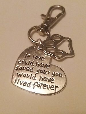 Key Ring Handbag Charm If Love Could Have Saved You  Dog Cat Pet Memorial Gift