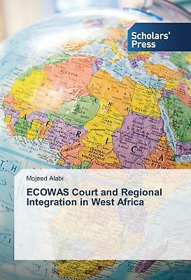 ECOWAS Court and Regional Integration in West Africa Alabi, Mojeed
