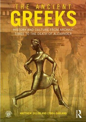 The Ancient Greeks: History and Culture from Archaic Times to the Death of Alexa