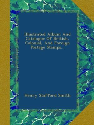 Illustrated Album And Catalogue Of British, Colonial, And Foreign Postage (v0q)