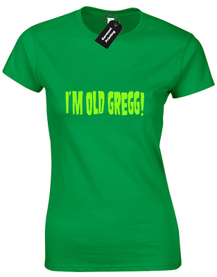 Im Old Gregg Ladies T Shirt Funny Mighty Boosh The Hitcher Naboo Retro Comedy